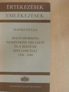 Juhász Gyula - Magyarország nemzetközi helyzete és a magyar szellemi élet 1938-1944 [antikvár]