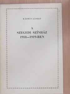Kálmán László - A Szegedi Színház 1918-1919-ben [antikvár]