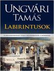 Ungvári Tamás - Labirintusok - A szellemtörténet útjai a klasszikustól a modernig