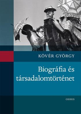 Kövér György - Biográfia és társadalomtörténet