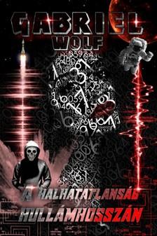 Gabriel Wolf - A halhatatlanság hullámhosszán [eKönyv: epub, mobi]