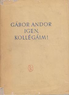 Gábor Andor - Igen, kollégáim! [antikvár]