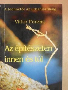 Vidor Ferenc - Az építészeten innen és túl [antikvár]