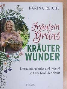 Karina Reichl - Fräulein Grüns Kräuter Wunder [antikvár]