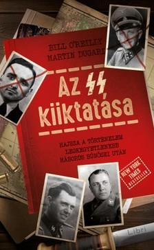 Bill O'reilly - Martin Dugard - Az SS kiiktatása - Hajsza a történelem legkegyetlenebb háborús bűnösei után [eKönyv: epub, mobi]