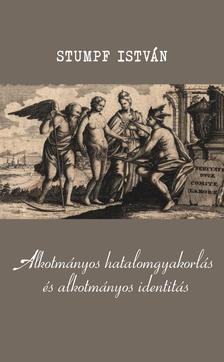 Stumpf István - Alkotmányos hatalomgyakorlás és alkotmányos identitás