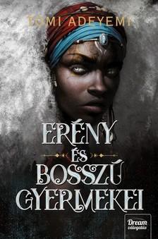 Tomi Adeyemi - Erény és bosszú gyermekei [eKönyv: epub, mobi]
