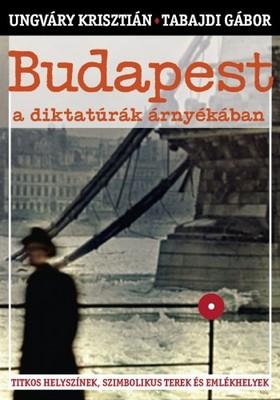 UNGVÁRY KRISZTIÁN - TABAJDI GÁBOR - Budapest a diktatúrák árnyékában [eKönyv: epub, mobi]