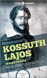 NEMERE ISTVÁN - Kossuth Lajos magánélete - Az ügynek szentelt élet