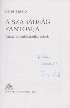 Seres László - A szabadság fantomja (dedikált) [antikvár]