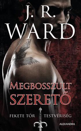 J. R. Ward, - Megbosszult szerető - Fekete Tőr Testvériség 7.