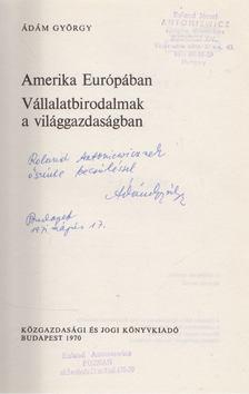 Ádám György - Amerika Európában / Vállalatbirodalmak a világgazdaságban (dedikált) [antikvár]