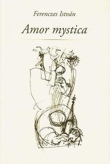 Ferenczes István - Amor mystica [antikvár]