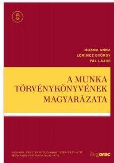 Kozma A.-Lőrincz Gy.-Pál L. - A Munka Törvénykönyvének magyarázata 2020 CD- melléklettel