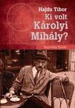 Hajdu Tibor - Ki volt Károlyi Mihály?  [eKönyv: epub, mobi]