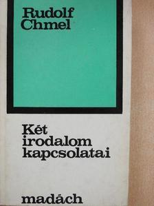 Rudolf Chmel - Két irodalom kapcsolatai [antikvár]