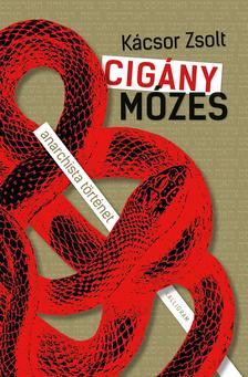 Kácsor Zsolt - Cigány Mózes - anarchista történet