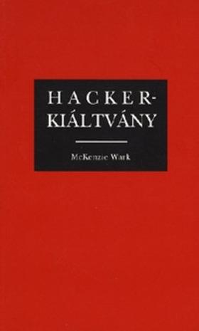 WARK, MCKENZIE - HACKER-KIÁLTVÁNY