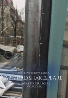 Péterfy Orsolya Laura - Abszurd Shakespeare  - A karakterábrázolás változása [eKönyv: epub, mobi]