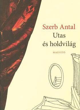Szerb Antal - Utas és holdvilág