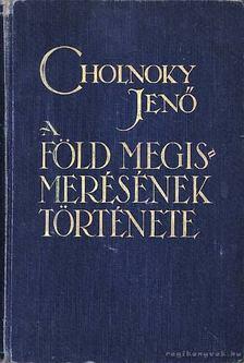 Cholnoky Jenő - A Föld megismerésének története [antikvár]