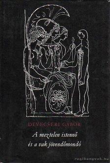 Devecseri Gábor - A meztelen istennő és a vak jövendőmondó [antikvár]
