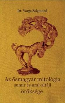 Dr. Varga Zsigmond - Az ősmagyar mitológia sumir és ural-altáji öröksége