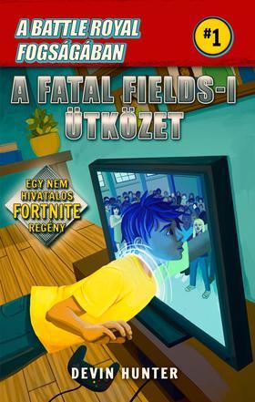 Devin Hunter - Battle Royal fogságában 1 - A Fatal Fields-i ütközet - Egy nem hivatalos Fortnite regény
