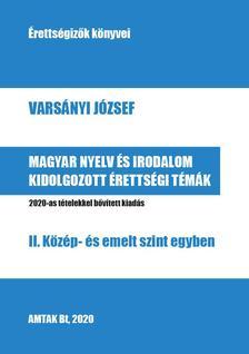 Varsányi József - Magyar nyelv és irodalom kidolgozott érettségi témák - II. Közép- és emelt szint egyben