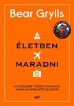 Bear Grylls - Életben maradni - A legteljesebb túlélési tanácsadó minden elképzelhető helyzetre [eKönyv: epub, mobi]