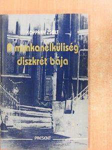 Koppány Zsolt - A munkanélküliség diszkrét bája [antikvár]