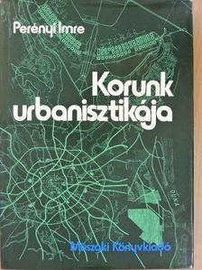 Dr. Perényi Imre - Korunk urbanisztikája [antikvár]