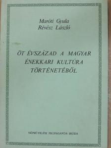 Maróti Gyula - Öt évszázad a magyar énekkari kultúra történetéből [antikvár]