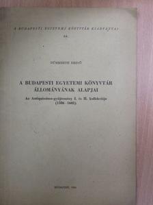 Dümmerth Dezső - A Budapesti Egyetemi Könyvtár állományának alapjai [antikvár]
