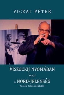 Viczai Péter - Viszockij nyomában, avagy a Nord-jelenség