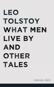 Louise Maude Leo Tolstoy, - What Men Live By and Other Tales [eKönyv: epub, mobi]