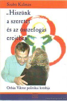 """Szabó Kálmán - """"Hiszünk a szeretet és az összefogás erejében"""" [antikvár]"""