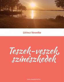 Lorincz Veronika - Teszek-veszek színészkedek [eKönyv: epub, mobi]