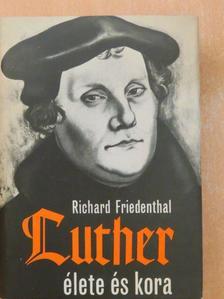 Richard Friedenthal - Luther élete és kora [antikvár]
