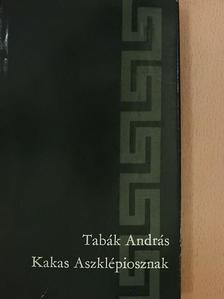 Tabák András - Kakas Aszklépiosznak [antikvár]