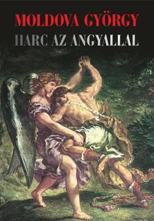 MOLDOVA GYŐRGY - Harc az angyallal