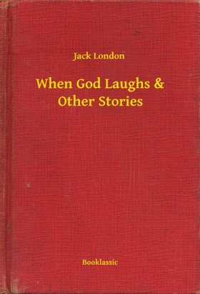 Jack London - When God Laughs & Other Stories [eKönyv: epub, mobi]
