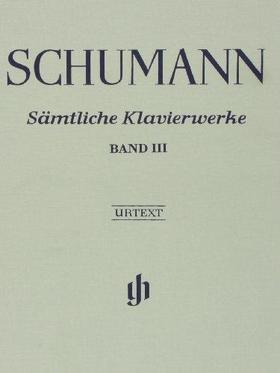 Schumann, Robert - SAEMTLICHE KLAVIERWERKE (CLARA SCHUMANN-AUSGABE) BAND III