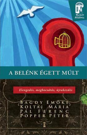 BAGDY-KOLTAI-PÁL-POPPER - A belénk égett múlt - Elengedés, megbocsátás, újrakezdés