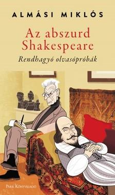 Almási Miklós - Az abszurd Shakespeare - Rendhagyó olvasópróbák [eKönyv: epub, mobi]