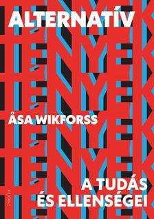 Asa Wikforss - Alternatív tények - A tudás és ellenségei