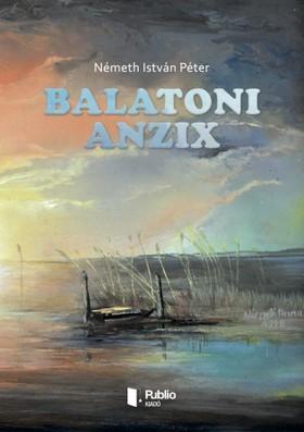 Németh István Péter - Balatoni anzix [eKönyv: pdf, epub, mobi]