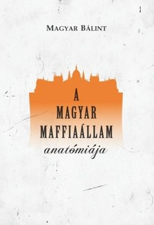 MAGYAR B - A magyar maffiaállam anatómiája [eKönyv: epub, mobi]