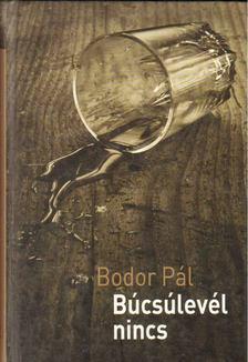 Bodor Pál - Búcsúlevél nincs [antikvár]