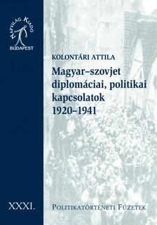 Kolontári Attila - Magyar-szovjet diplomáciai, politikai kapcsolatok, 1920-1941 [eKönyv: epub, mobi]